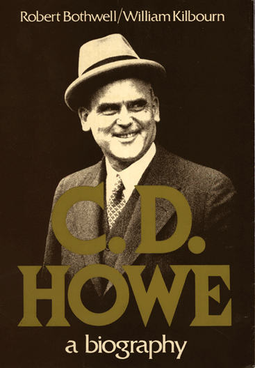 A Biography of C.D. Howe by William Kilbourn and Robert Bothwell